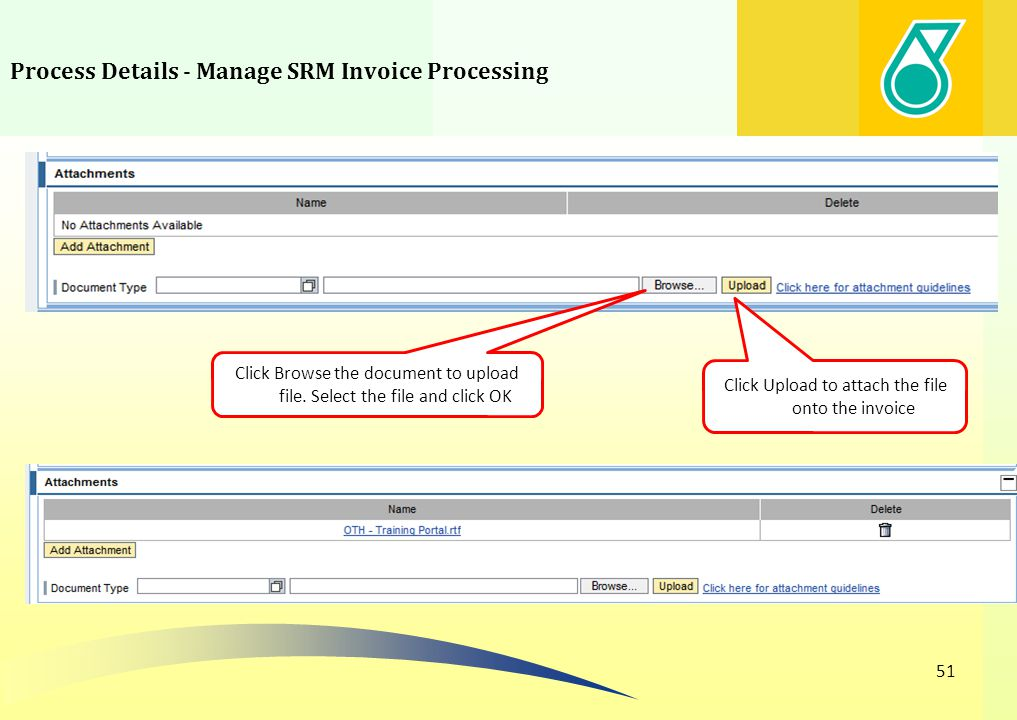 Process Details - Manage SRM Invoice Processing 51 Click Browse the document to upload file. Select the file and click OK Click Upload to attach the f