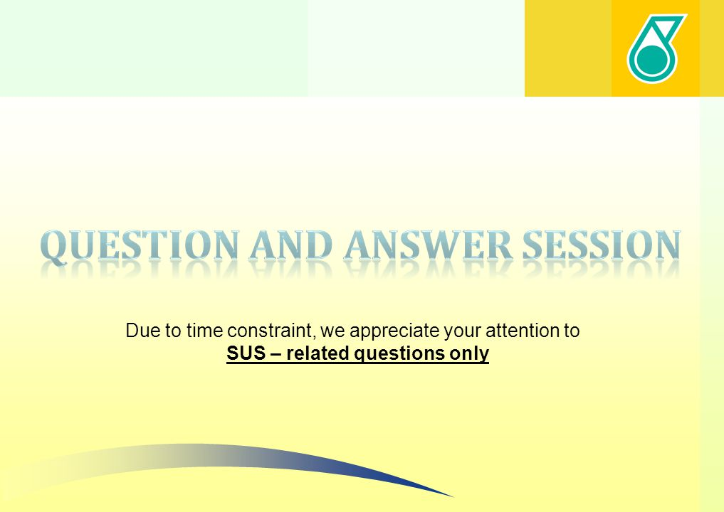 Due to time constraint, we appreciate your attention to SUS – related questions only