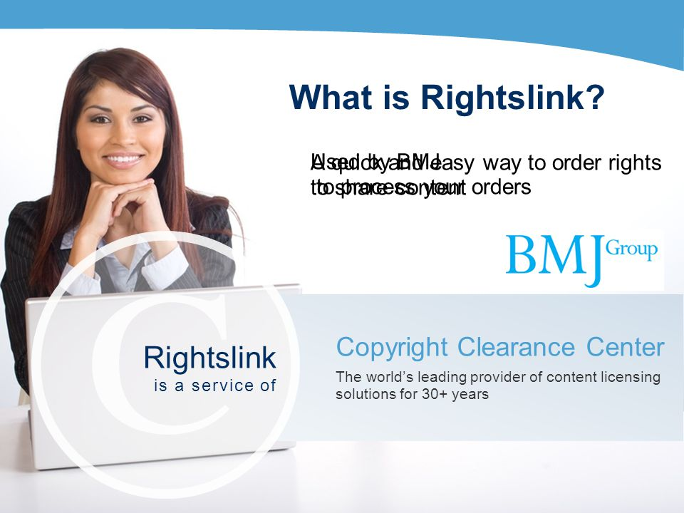 What is Rightslink? A quick and easy way to order rights to share content Copyright Clearance Center The worlds leading provider of content licensing