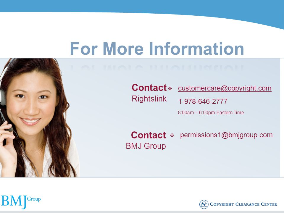 Contact Rightslink customercare@copyright.com 1-978-646-2777 8:00am – 6:00pm Eastern Time Contact BMJ Group permissions1@bmjgroup.com