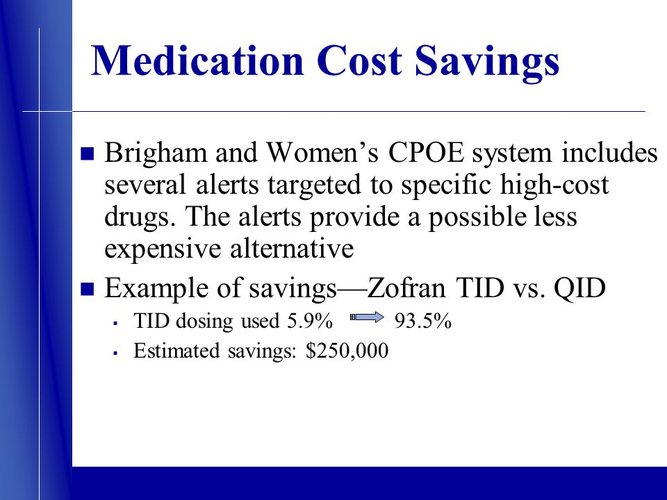 Medication Cost Savings Brigham and Womens CPOE system includes several alerts targeted to specific high-cost drugs.
