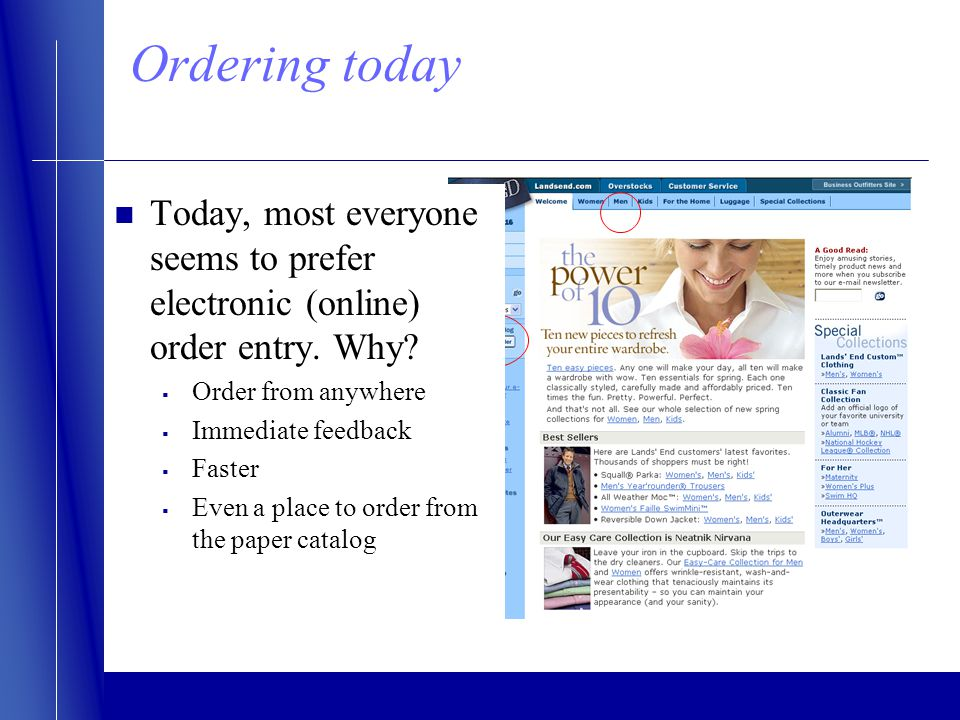 Ordering today Today, most everyone seems to prefer electronic (online) order entry. Why? Order from anywhere Immediate feedback Faster Even a place t