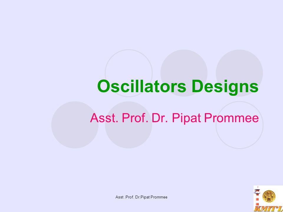 Asst.Prof. Dr.Pipat Prommee Oscillators Designs Asst. Prof. Dr. Pipat Prommee