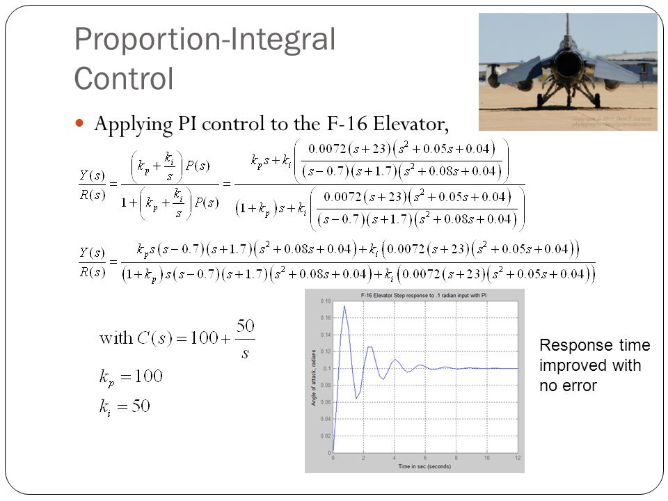 Proportion-Integral Control Applying PI control to the F-16 Elevator, Response time improved with no error