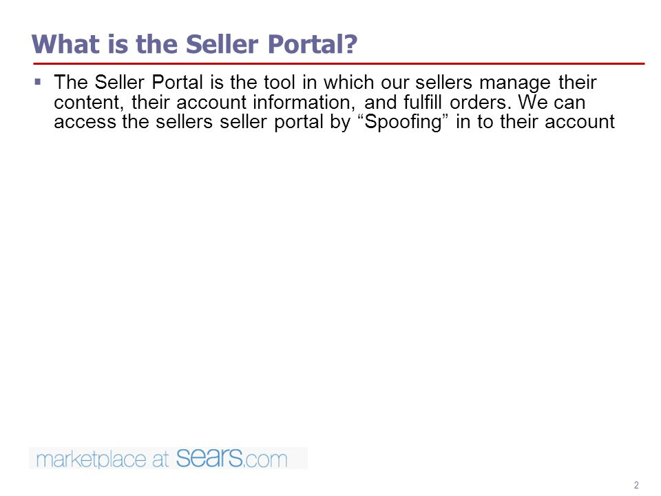 2 What is the Seller Portal? The Seller Portal is the tool in which our sellers manage their content, their account information, and fulfill orders. W