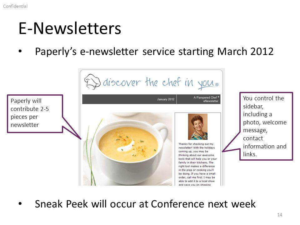 Confidential E-Newsletters 14 Paperlys e-newsletter service starting March 2012 Paperly will contribute 2-5 pieces per newsletter You control the sidebar, including a photo, welcome message, contact information and links.