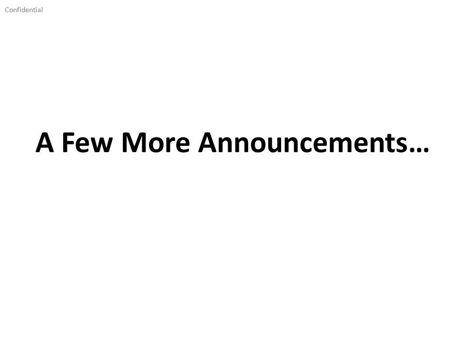 Confidential A Few More Announcements…