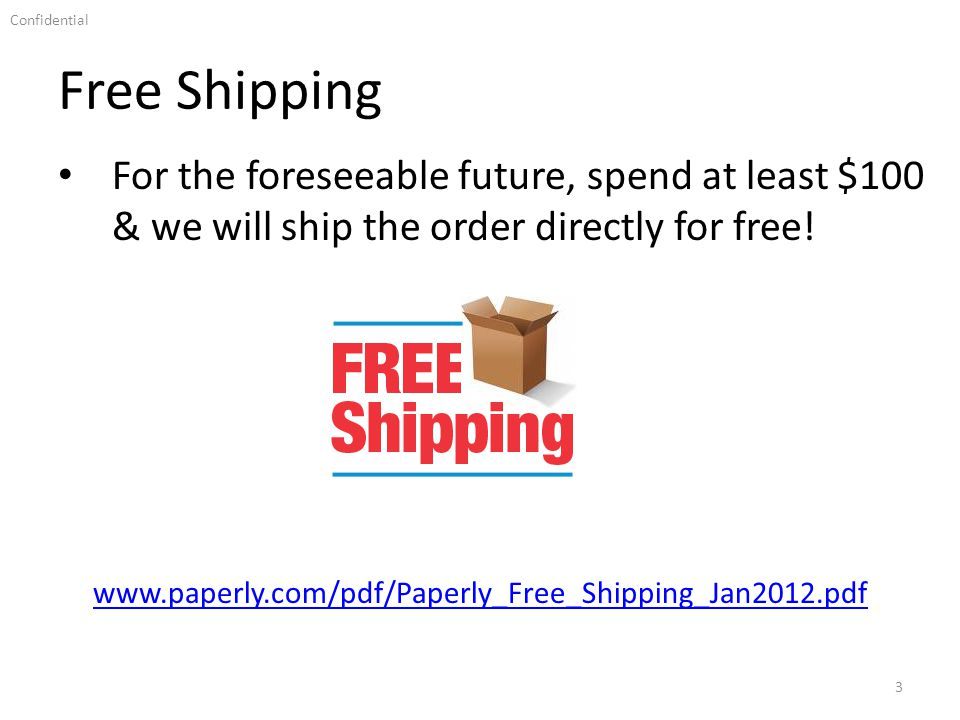 Confidential Free Shipping 3 For the foreseeable future, spend at least $100 & we will ship the order directly for free.