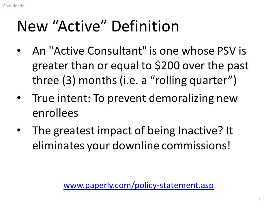 Confidential New Active Definition 7 An Active Consultant is one whose PSV is greater than or equal to $200 over the past three (3) months (i.e.