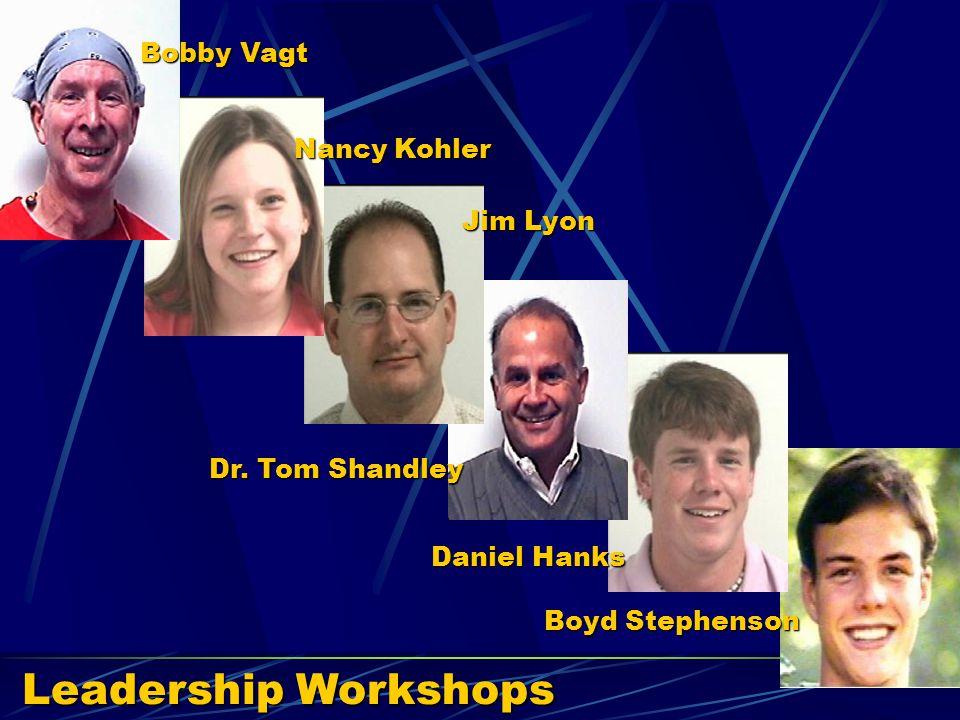 Leadership Workshops Bobby Vagt Nancy Kohler Jim Lyon Dr. Tom Shandley Daniel Hanks Boyd Stephenson