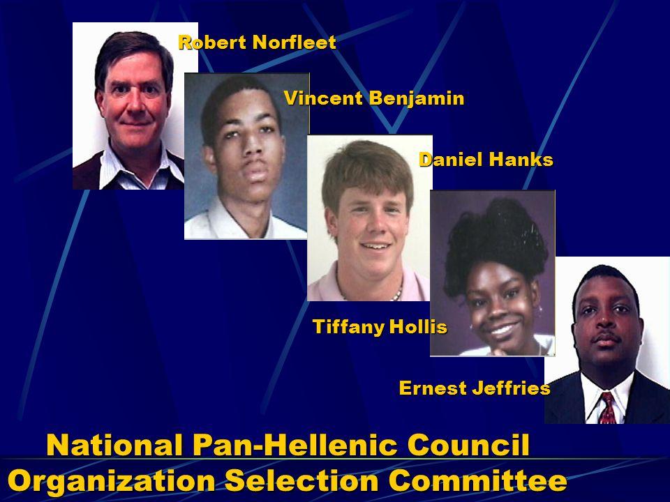 National Pan-Hellenic Council Organization Selection Committee Robert Norfleet Vincent Benjamin Daniel Hanks Tiffany Hollis Ernest Jeffries
