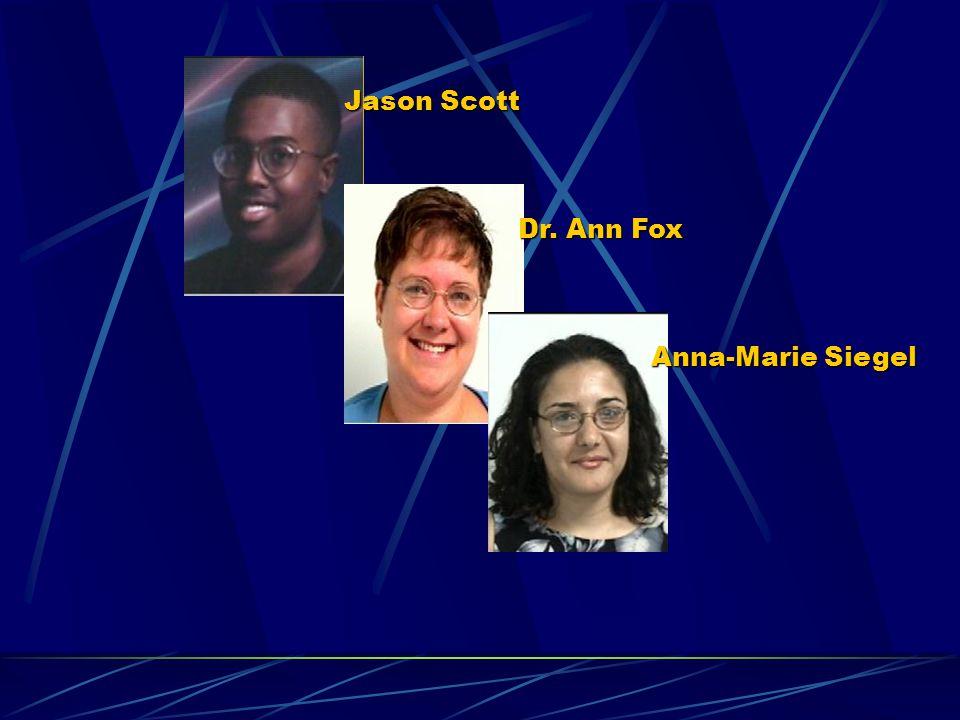 Jason Scott Dr. Ann Fox Anna-Marie Siegel