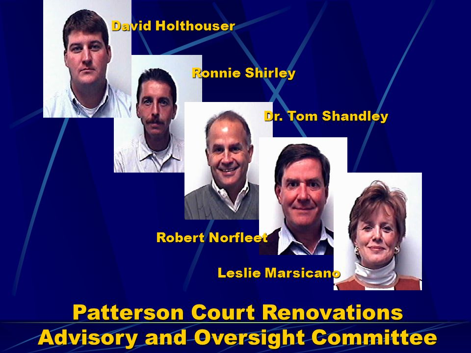 Patterson Court Renovations Advisory and Oversight Committee David Holthouser Ronnie Shirley Dr. Tom Shandley Robert Norfleet Leslie Marsicano