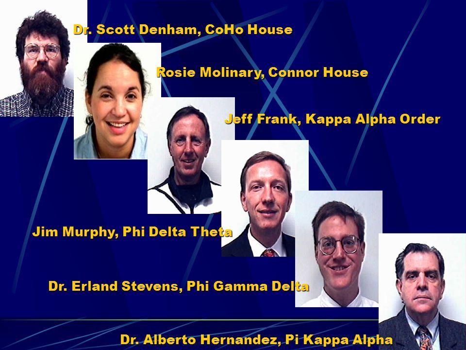 Dr. Scott Denham, CoHo House Rosie Molinary, Connor House Jeff Frank, Kappa Alpha Order Jim Murphy, Phi Delta Theta Dr. Erland Stevens, Phi Gamma Delt