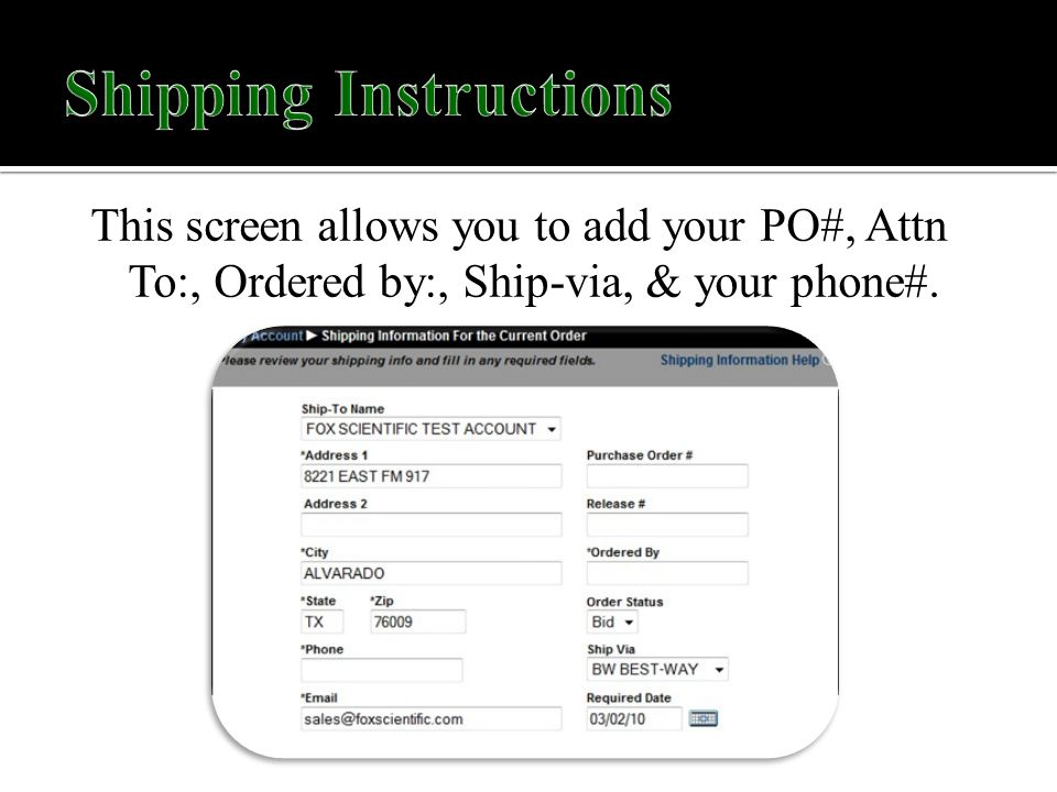 This screen allows you to add your PO#, Attn To:, Ordered by:, Ship-via, & your phone#.