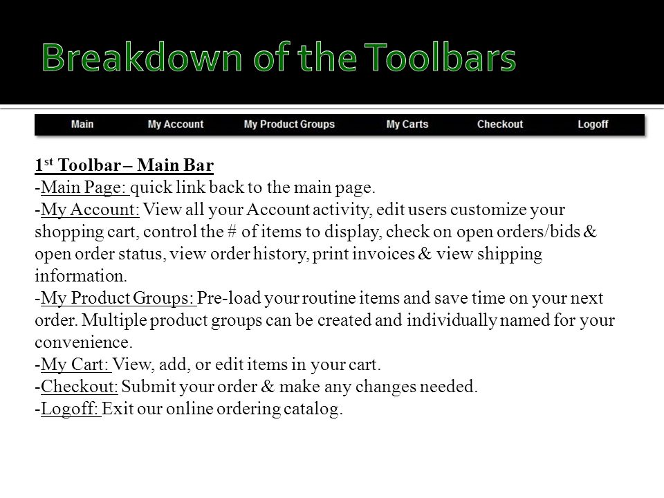 2 nd Toolbar – Current order Information -Shipping address: Location current order will ship-to -Shipping Info: Includes ship-via & ship date -Required Info: Required date & order PO# -Shopping Cart: How many items are in your cart & your current order total
