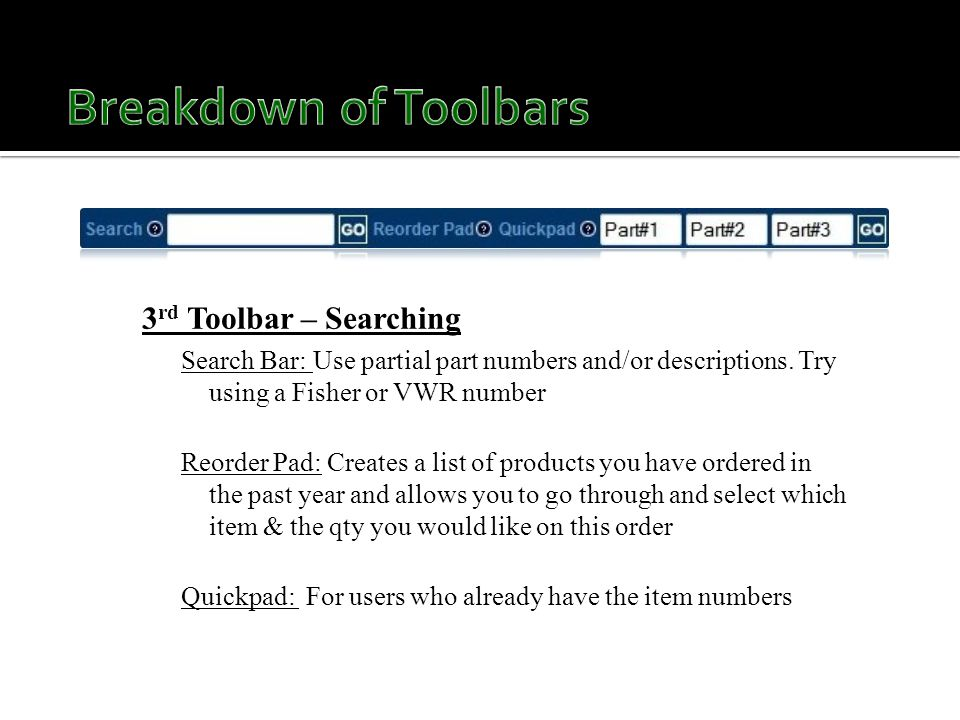 3 rd Toolbar – Searching Search Bar: Use partial part numbers and/or descriptions.