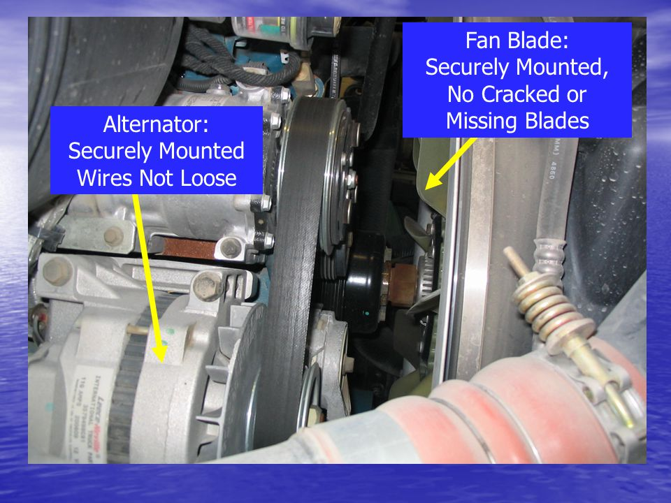 Alternator: Securely Mounted Wires Not Loose Fan Blade: Securely Mounted, No Cracked or Missing Blades