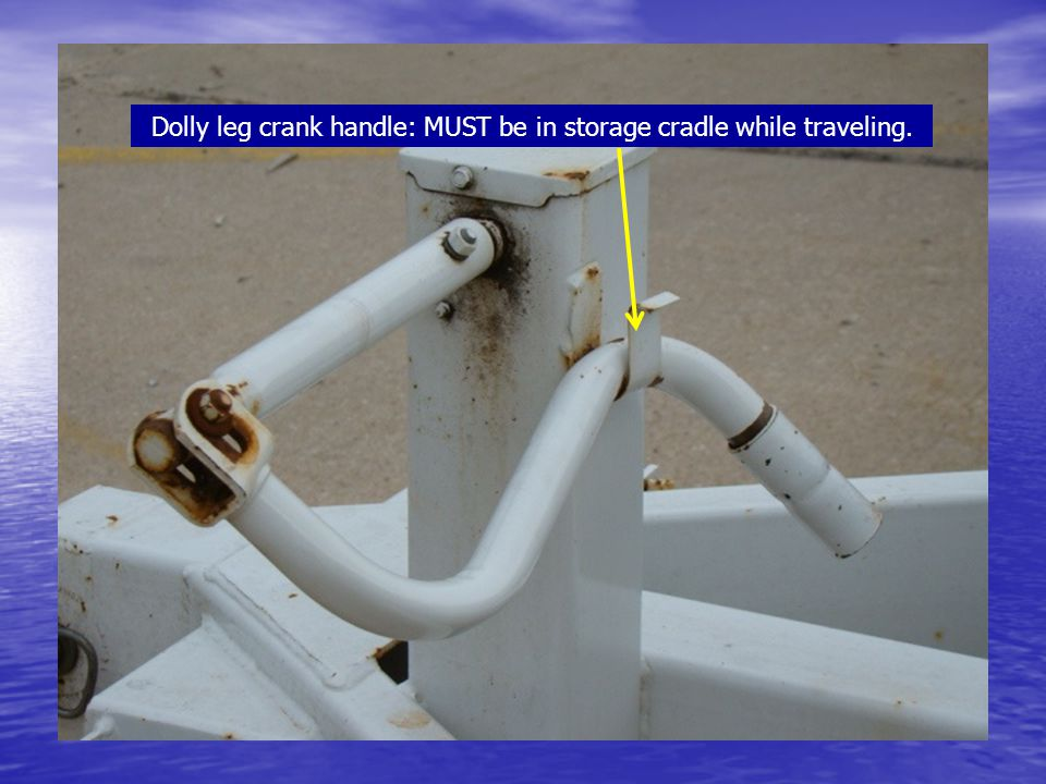 Dolly leg crank handle: MUST be in storage cradle while traveling.