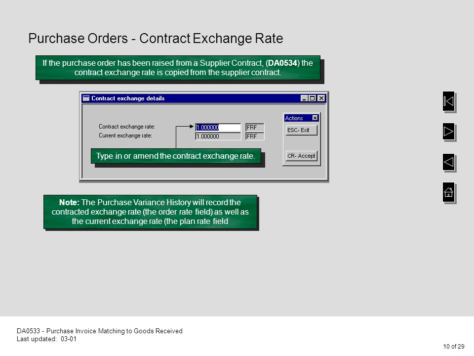 10 of 29 DA0533 - Purchase Invoice Matching to Goods Received Last updated: 03-01 Purchase Orders - Contract Exchange Rate Type in or amend the contract exchange rate.