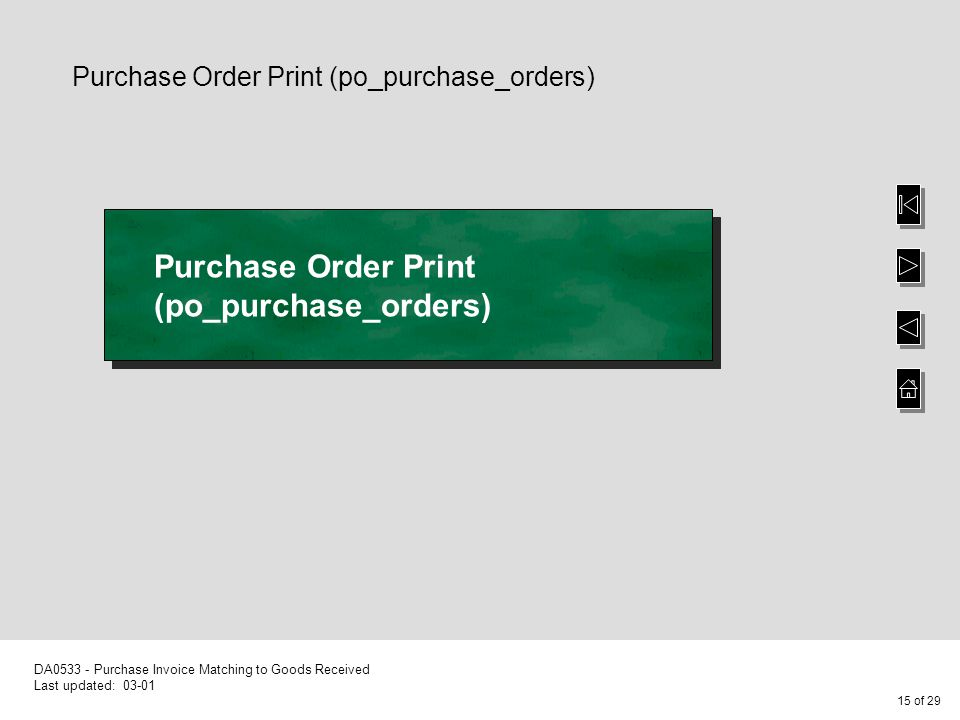 15 of 29 DA0533 - Purchase Invoice Matching to Goods Received Last updated: 03-01 Purchase Order Print (po_purchase_orders)