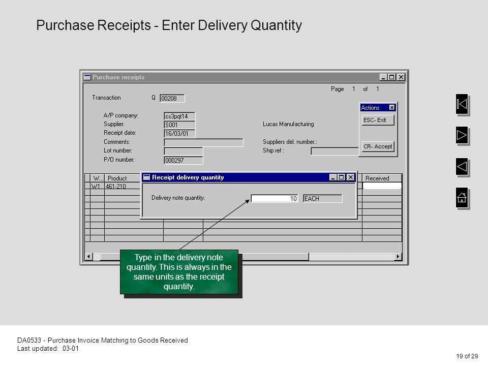 19 of 29 DA0533 - Purchase Invoice Matching to Goods Received Last updated: 03-01 Purchase Receipts - Enter Delivery Quantity Type in the delivery note quantity.