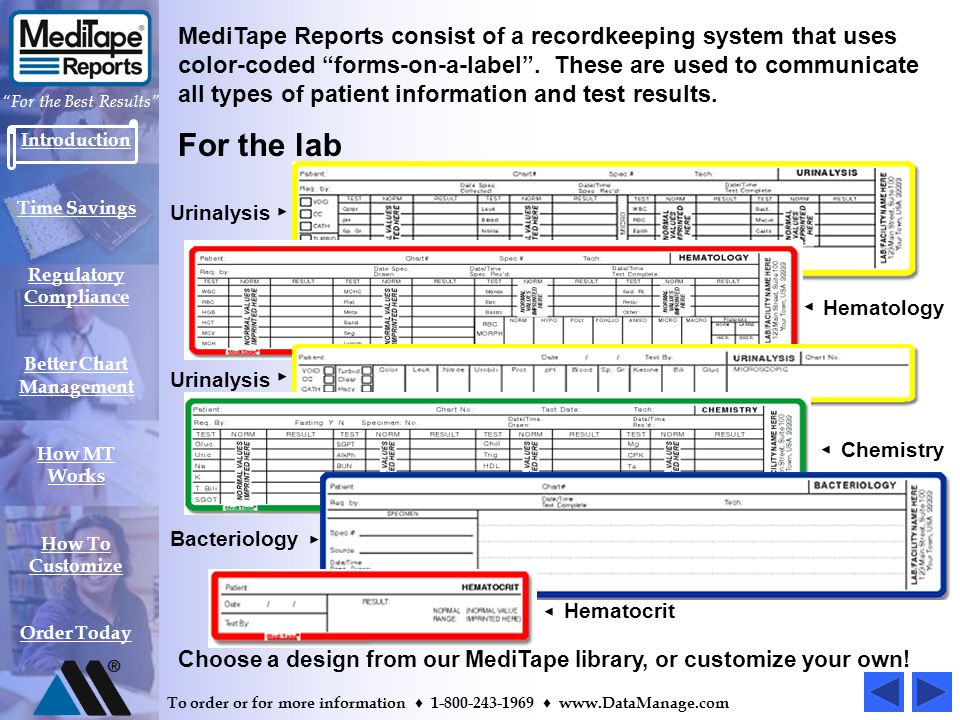Introduction Time Savings Regulatory Compliance Better Chart Management How MT Works How To Customize Order Today For the Best Results To order or for more information 1-800-243-1969 www.DataManage.com MediTape Reports consist of a recordkeeping system that uses color-coded forms-on-a-label.