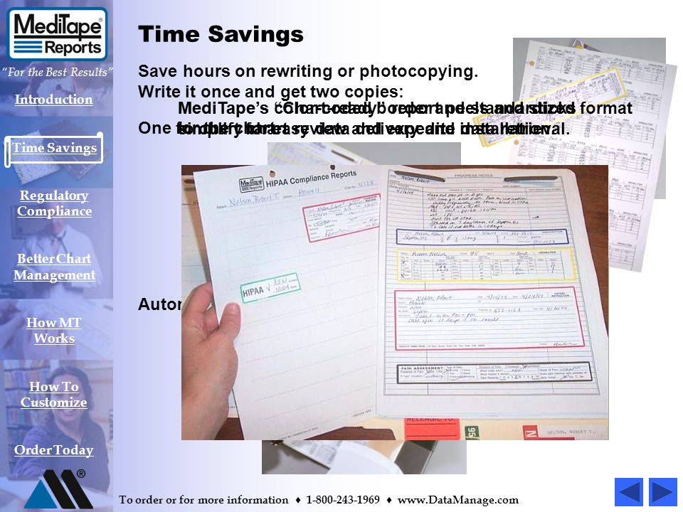 Introduction Time Savings Regulatory Compliance Better Chart Management How MT Works How To Customize Order Today For the Best Results To order or for more information 1-800-243-1969 www.DataManage.com MediTape Reports are popular among thousands of users nationwide because of three main benefits: Time Savings Regulatory Compliance Better Chart Management