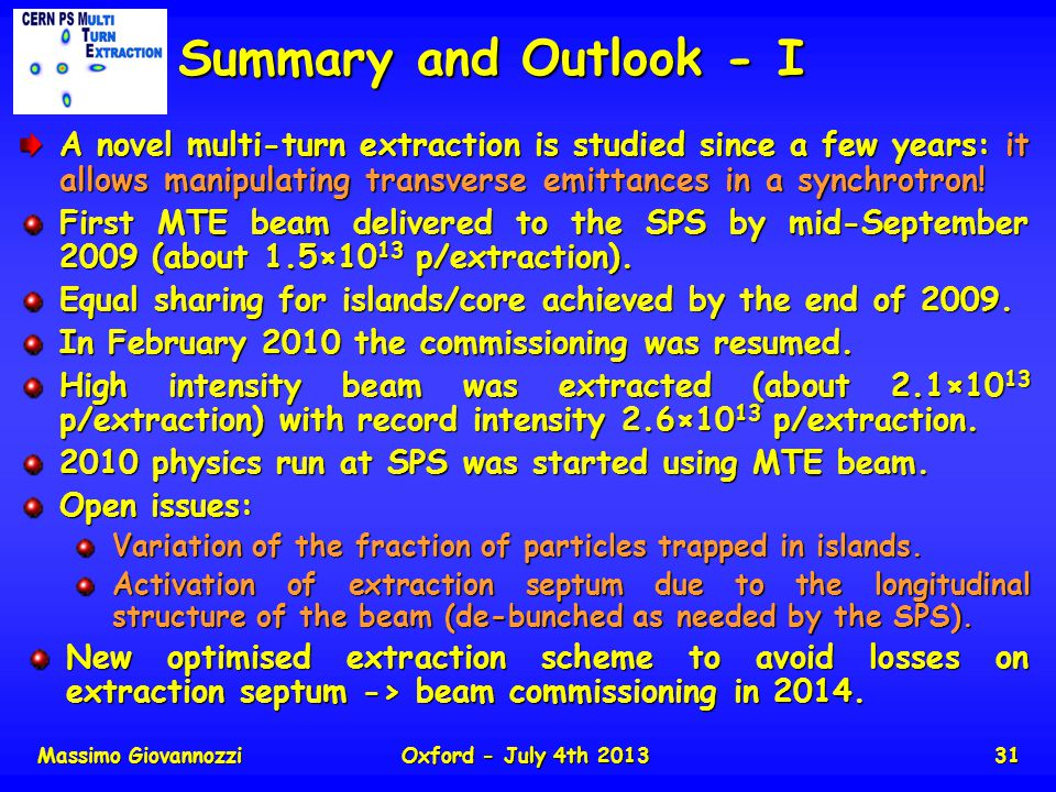 Massimo GiovannozziOxford - July 4th 201331 Summary and Outlook - I A novel multi-turn extraction is studied since a few years: it allows manipulating transverse emittances in a synchrotron.