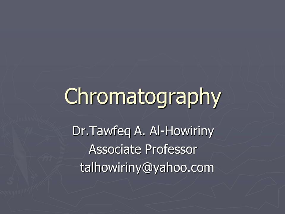 Chromatography Dr.Tawfeq A. Al-Howiriny Associate Professor talhowiriny@yahoo.com