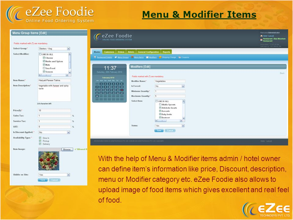 Menu & Modifier Items With the help of Menu & Modifier items admin / hotel owner can define items information like price, Discount, description, menu or Modifier category etc.