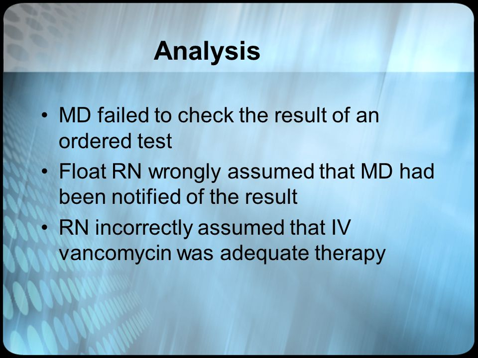 Analysis MD failed to check the result of an ordered test Float RN wrongly assumed that MD had been notified of the result RN incorrectly assumed that