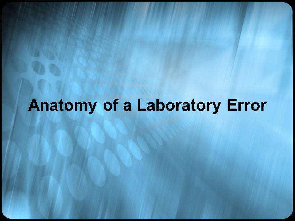 Anatomy of a Laboratory Error