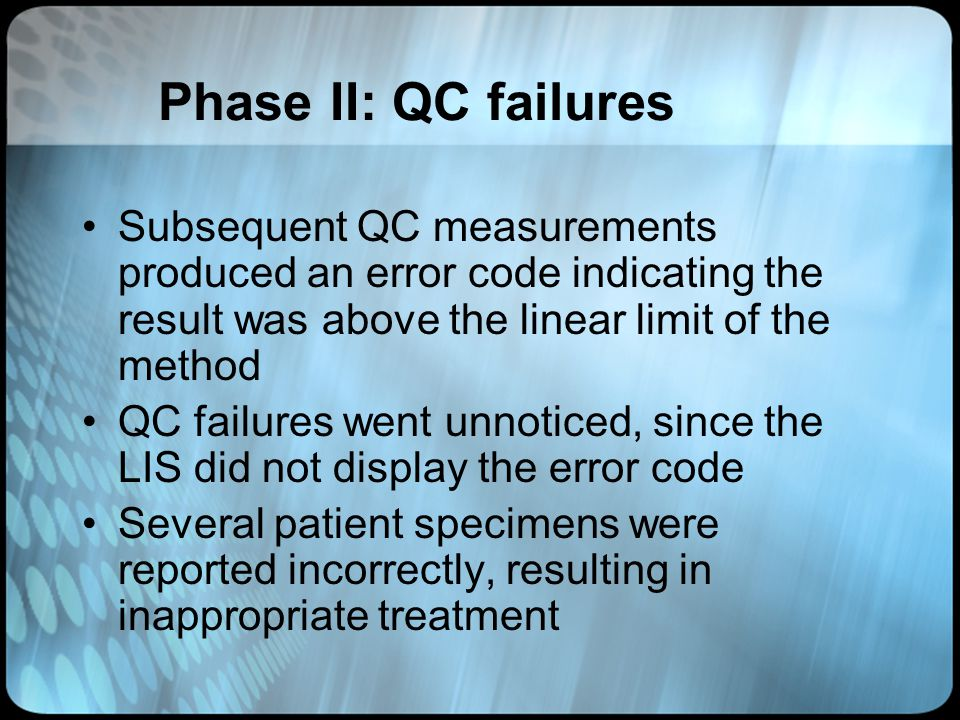 Phase II: QC failures Subsequent QC measurements produced an error code indicating the result was above the linear limit of the method QC failures wen