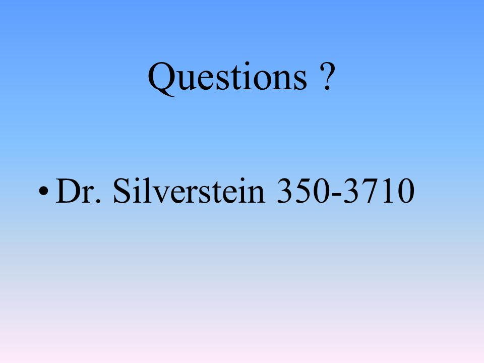 Questions Dr. Silverstein 350-3710