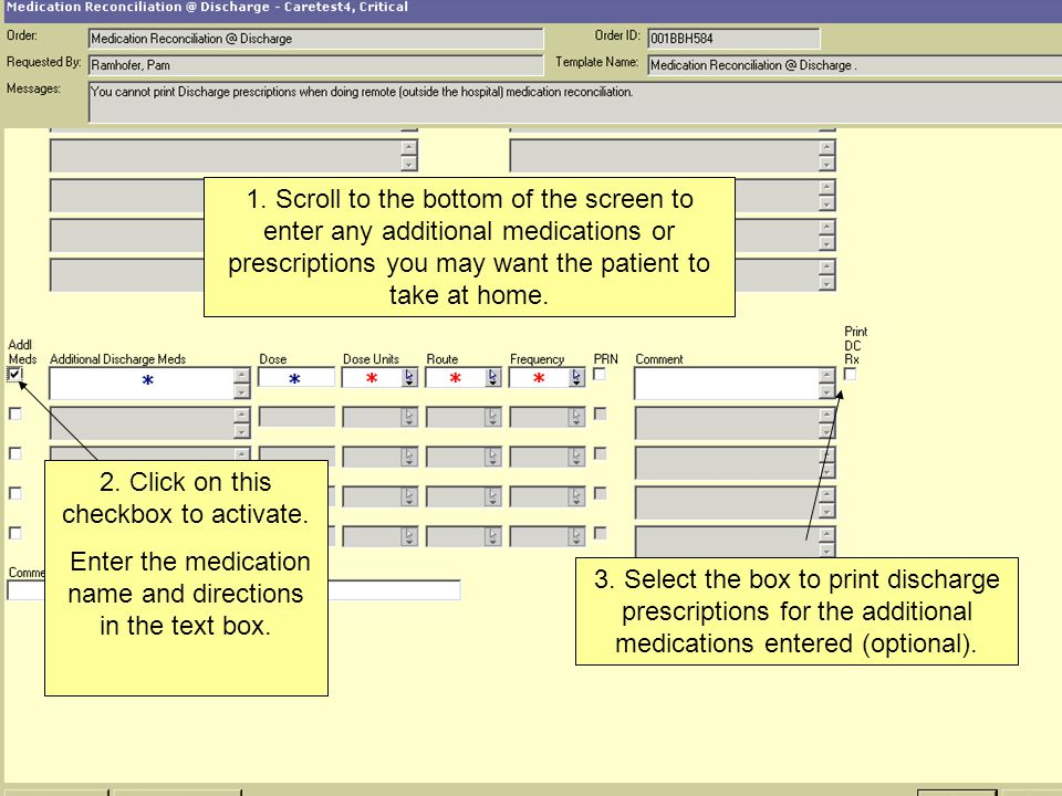 1. Scroll to the bottom of the screen to enter any additional medications or prescriptions you may want the patient to take at home. 2. Click on this