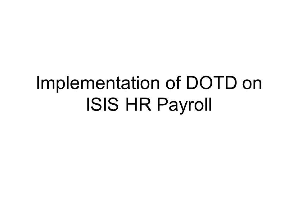 ISIS HR SAP Modules October 2000 - Org Management & Personnel Administration March 2001 - Payroll/Benefits/Time & FI/CO to support payroll payables November 2003 - State Portal (LEO) July 2005 - Travel Management with expense reimbursement through FI