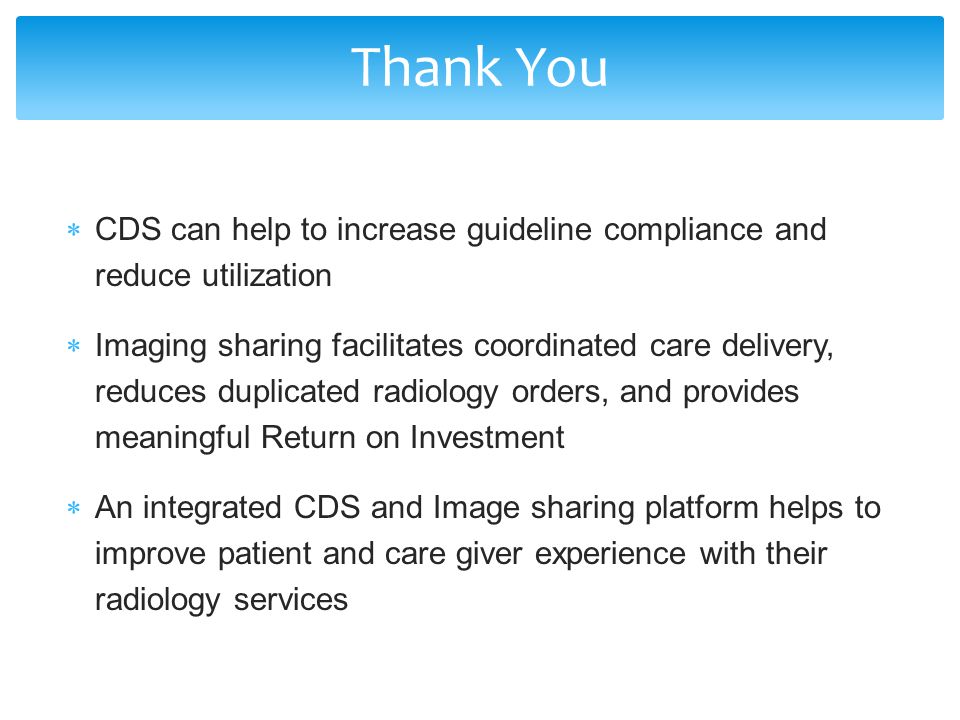 CDS can help to increase guideline compliance and reduce utilization Imaging sharing facilitates coordinated care delivery, reduces duplicated radiolo