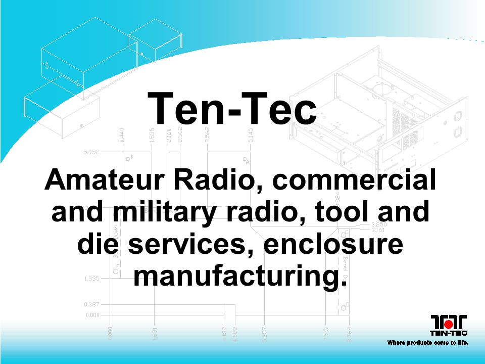 Ten-Tec Amateur Radio, commercial and military radio, tool and die services, enclosure manufacturing.