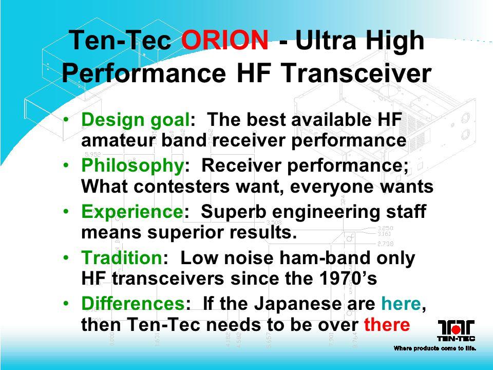 Ten-Tec ORION - Ultra High Performance HF Transceiver Design goal: The best available HF amateur band receiver performance Philosophy: Receiver perfor