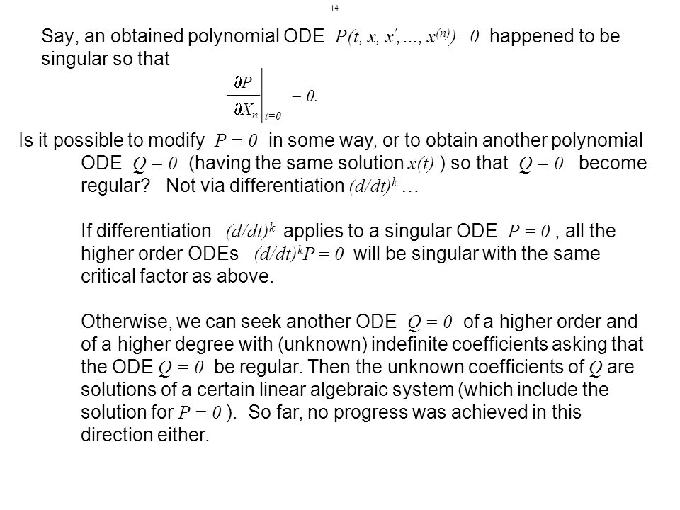 Say, an obtained polynomial ODE P(t, x, x ,…, x (n) )=0 happened to be singular so that P t=0 = 0.