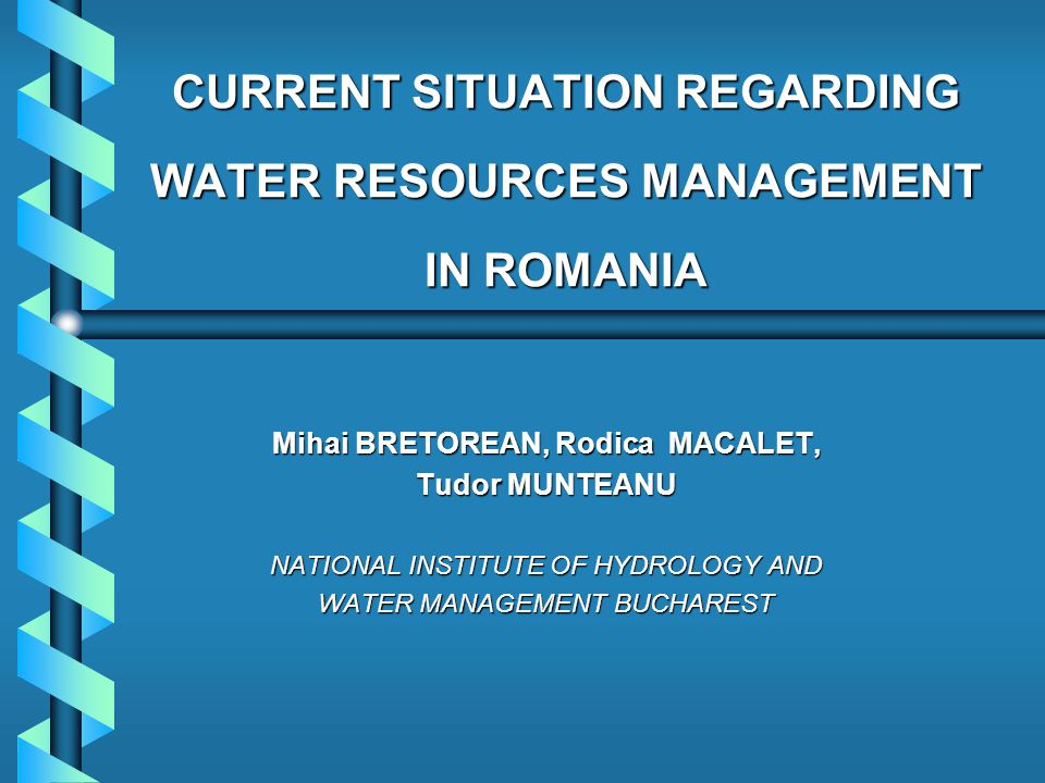 CURRENT SITUATION REGARDING WATER RESOURCES MANAGEMENT IN ROMANIA Mihai BRETOREAN, Rodica MACALET, Tudor MUNTEANU NATIONAL INSTITUTE OF HYDROLOGY AND WATER MANAGEMENT BUCHAREST