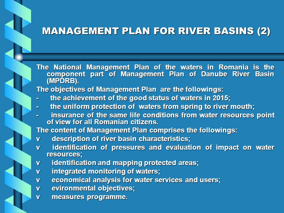 MANAGEMENT PLAN FOR RIVER BASINS (2) The National Management Plan of the waters in Romania is the component part of Management Plan of Danube River Basin (MPDRB).