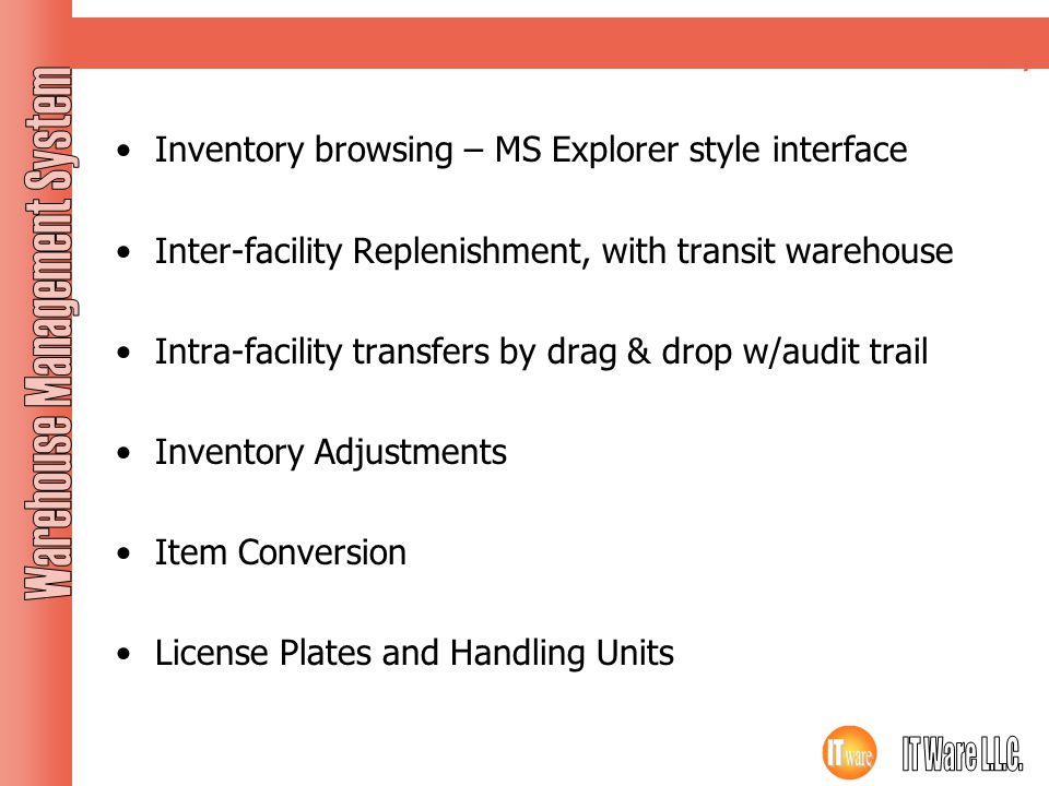 Inventory Inventory browsing – MS Explorer style interface Inter-facility Replenishment, with transit warehouse Intra-facility transfers by drag & dro