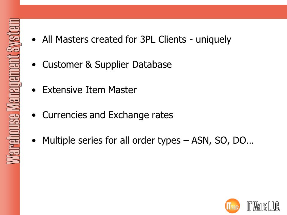 Masters All Masters created for 3PL Clients - uniquely Customer & Supplier Database Extensive Item Master Currencies and Exchange rates Multiple serie