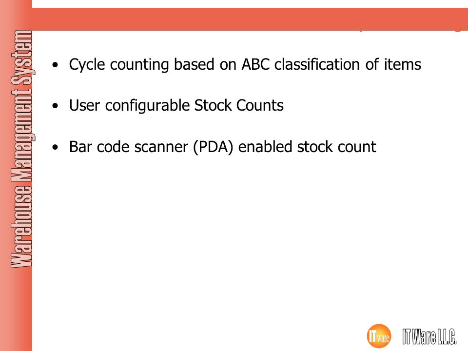 Cycle counting Cycle counting based on ABC classification of items User configurable Stock Counts Bar code scanner (PDA) enabled stock count