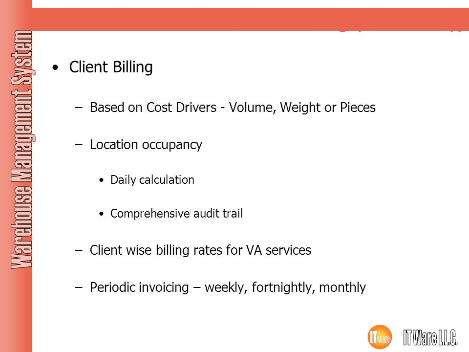 Client Billing (for 3PL only) Client Billing –Based on Cost Drivers - Volume, Weight or Pieces –Location occupancy Daily calculation Comprehensive aud