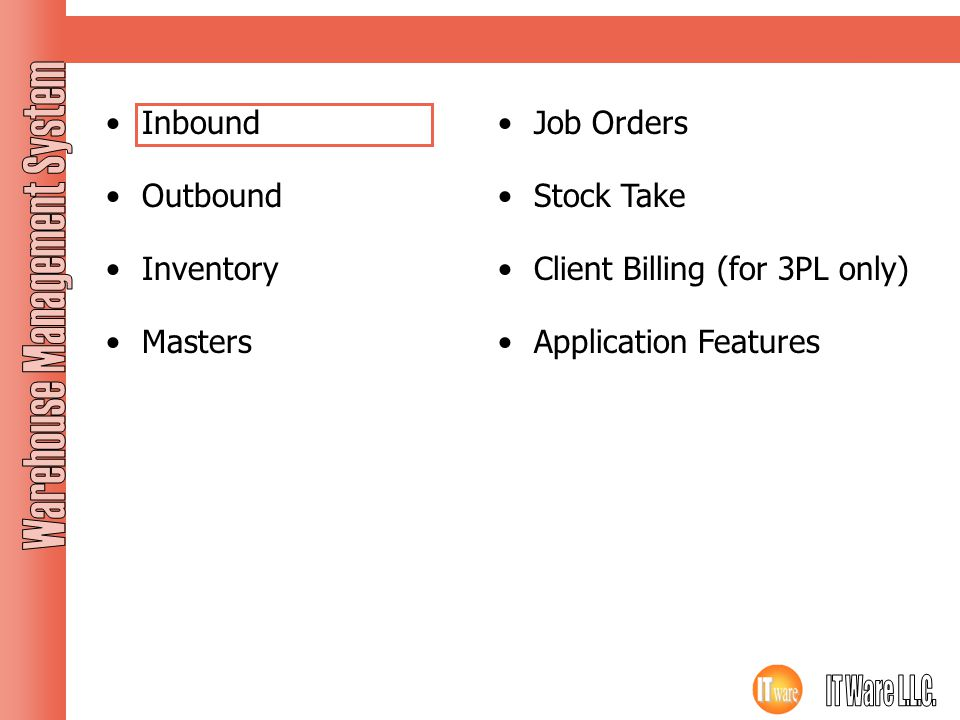 Modules Inbound Outbound Inventory Masters Job Orders Stock Take Client Billing (for 3PL only) Application Features