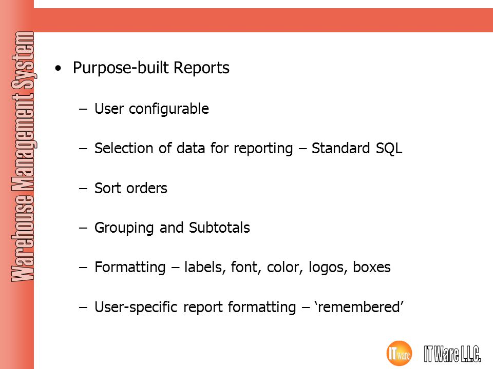 Application Features Purpose-built Reports –User configurable –Selection of data for reporting – Standard SQL –Sort orders –Grouping and Subtotals –Fo