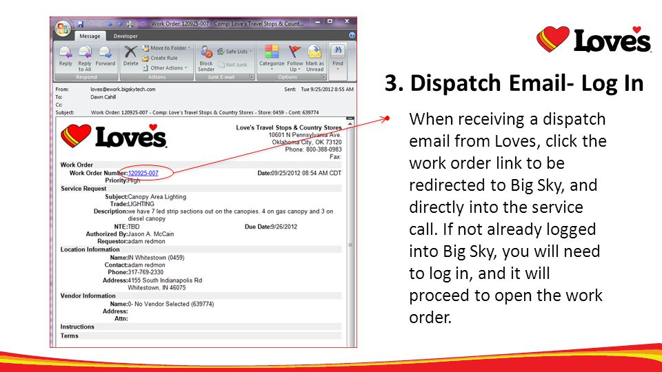 3. Dispatch Email- Log In When receiving a dispatch email from Loves, click the work order link to be redirected to Big Sky, and directly into the ser